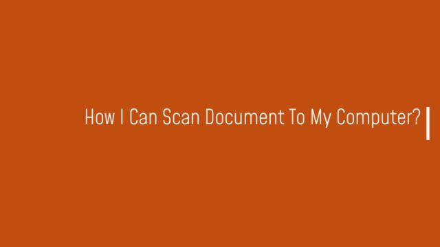 How I Can Scan Document To My Computer?