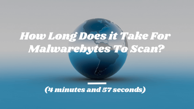 How Long Does it Take For Malwarebytes To Scan