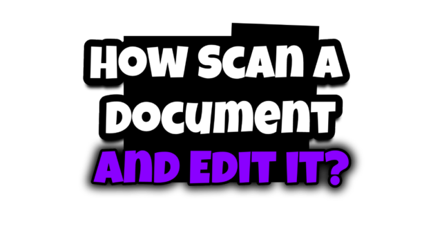 How Scan a Document and Edit it