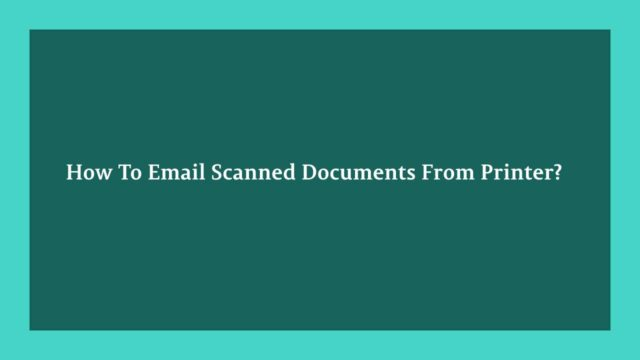 How To Email Scanned Documents From Printer?