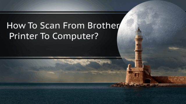 How To Scan From Brothers Printer To Computer?