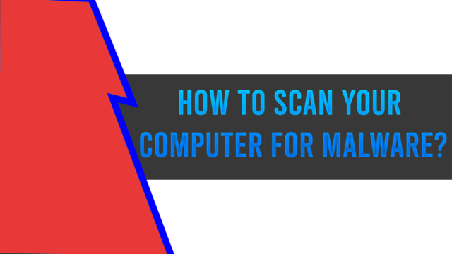 How To Scan Your Computer For Malware