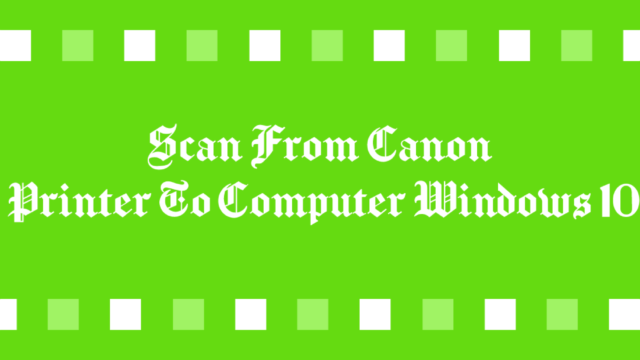 Scan From Canon Printer To Computer Windows 10