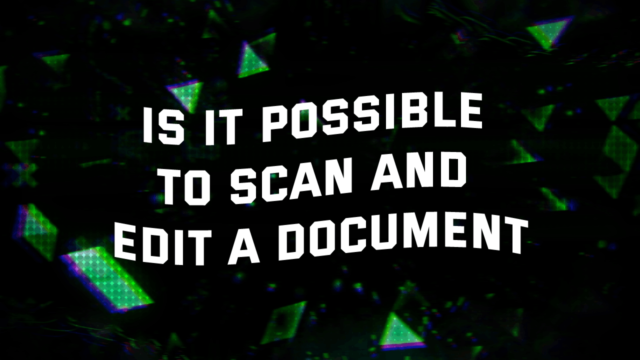 is it possible to scan and edit a document