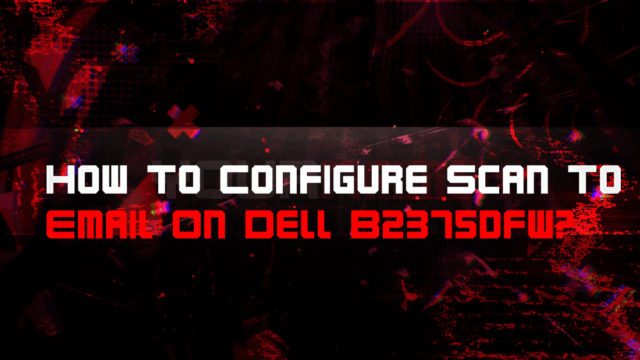 How To Configure Scan To Email On Dell B2375dfw