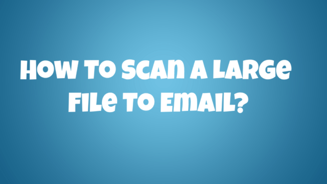 How To Scan A Large File To Email?